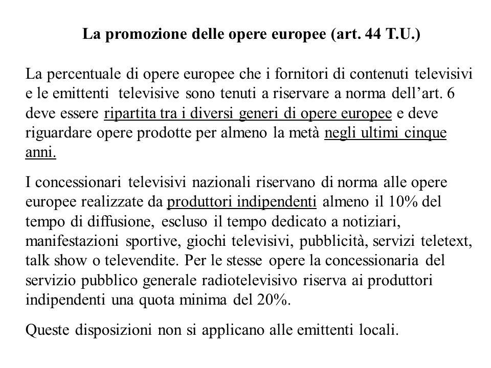 La promozione delle opere europee (art. 44 T.U.) La percentuale di opere europee che i fornitori di contenuti televisivi e le emittenti televisive son