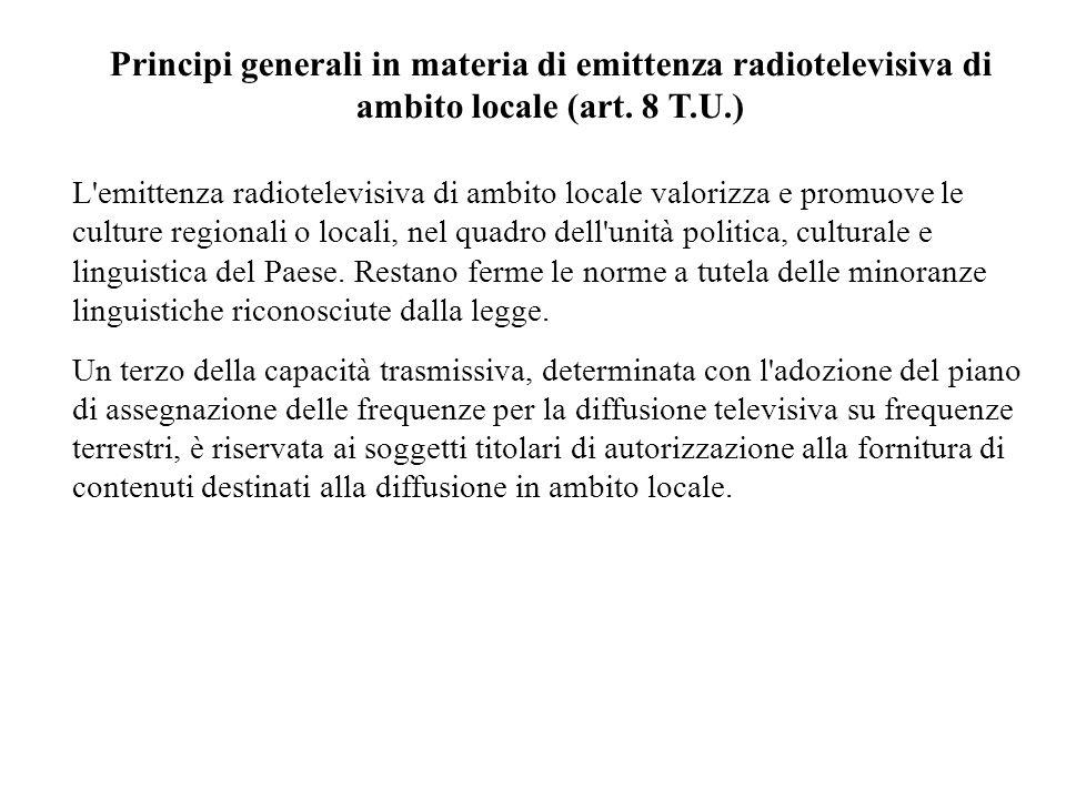 Principi generali in materia di emittenza radiotelevisiva di ambito locale (art. 8 T.U.) L'emittenza radiotelevisiva di ambito locale valorizza e prom