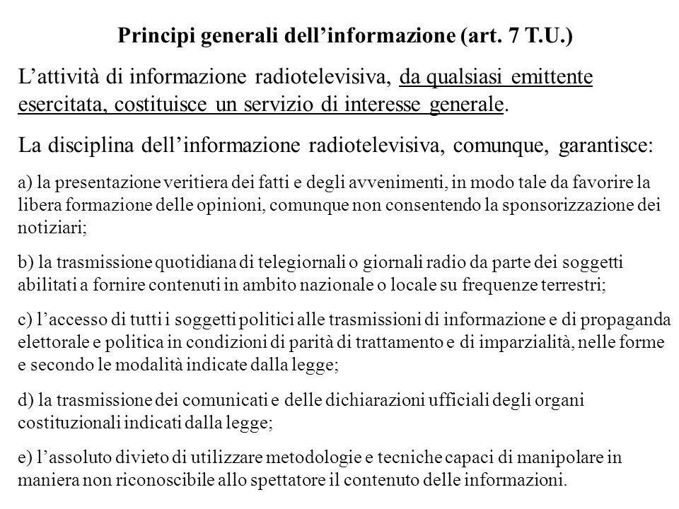 Principi generali dellinformazione (art. 7 T.U.) Lattività di informazione radiotelevisiva, da qualsiasi emittente esercitata, costituisce un servizio