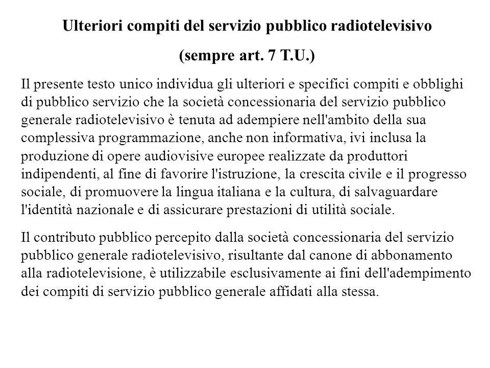 Ulteriori compiti del servizio pubblico radiotelevisivo (sempre art. 7 T.U.) Il presente testo unico individua gli ulteriori e specifici compiti e obb