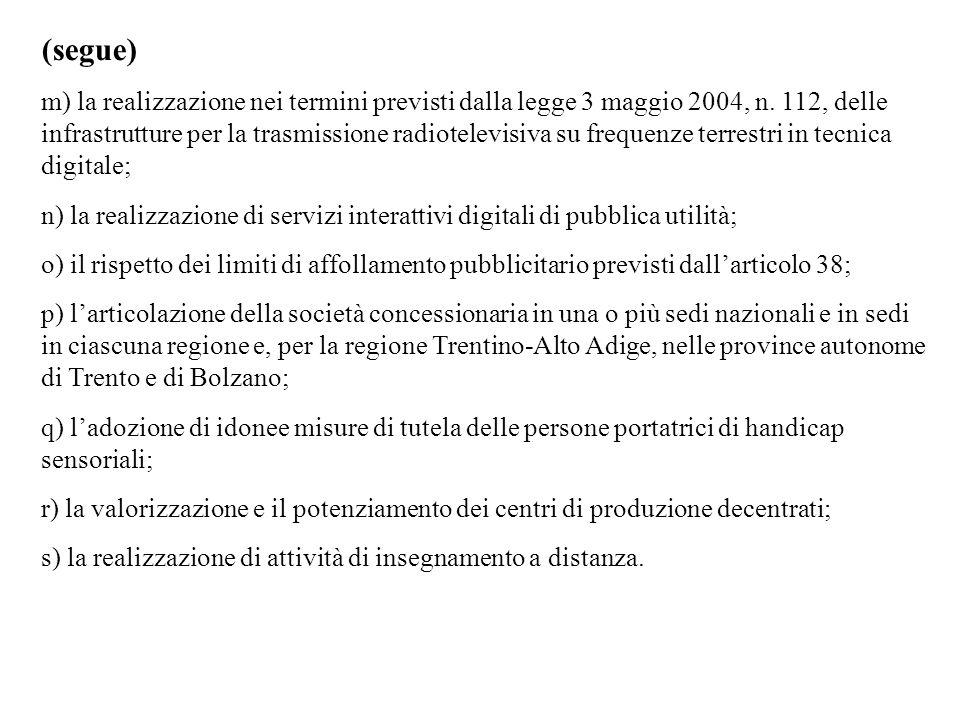 (segue) m) la realizzazione nei termini previsti dalla legge 3 maggio 2004, n. 112, delle infrastrutture per la trasmissione radiotelevisiva su freque