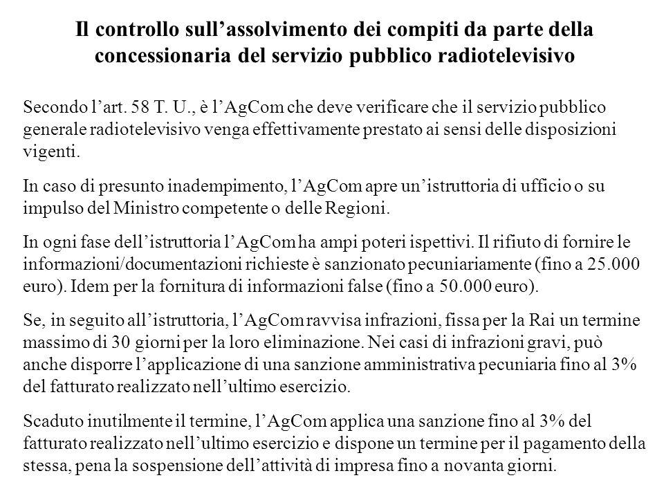 Il controllo sullassolvimento dei compiti da parte della concessionaria del servizio pubblico radiotelevisivo Secondo lart. 58 T. U., è lAgCom che dev