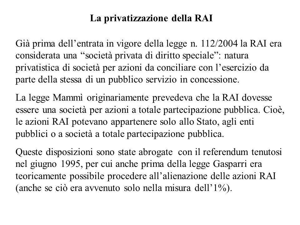 La privatizzazione della RAI Già prima dellentrata in vigore della legge n. 112/2004 la RAI era considerata una società privata di diritto speciale: n