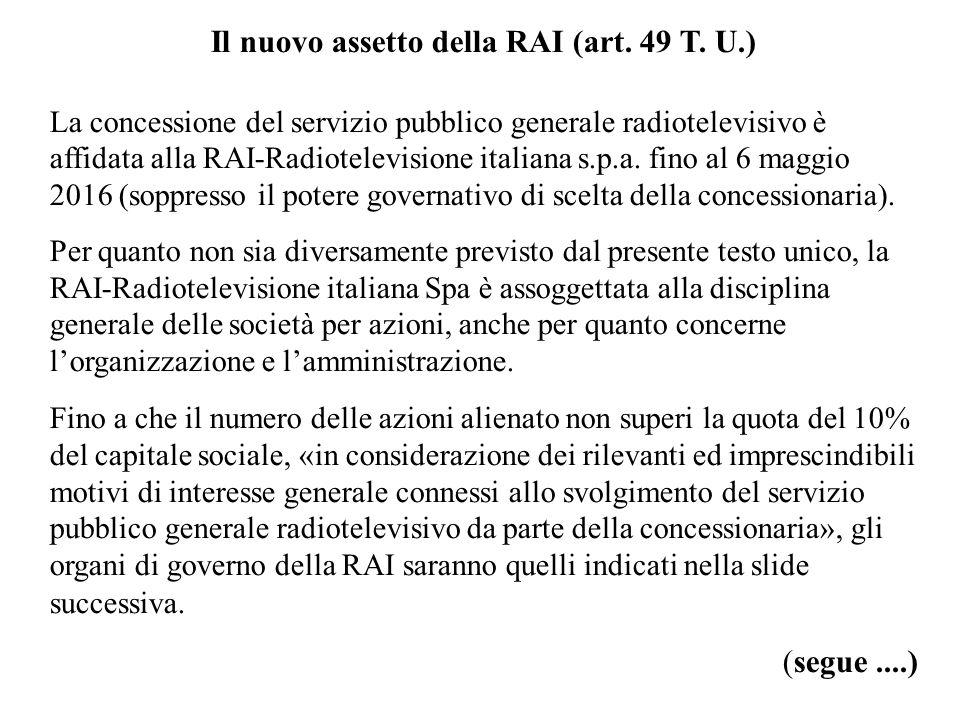 Il nuovo assetto della RAI (art. 49 T. U.) La concessione del servizio pubblico generale radiotelevisivo è affidata alla RAI-Radiotelevisione italiana