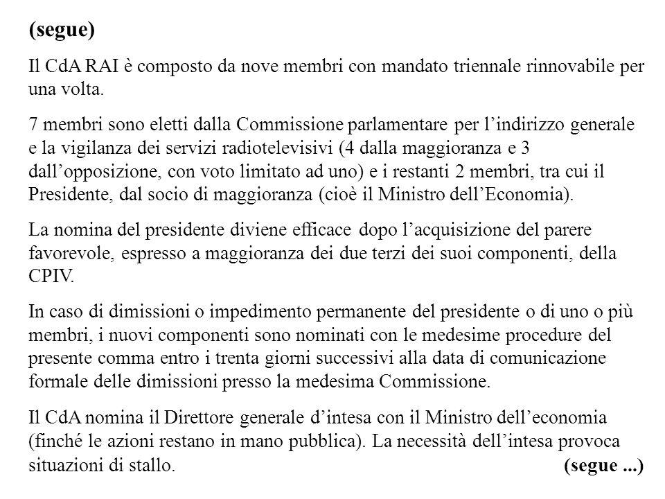 (segue) Il CdA RAI è composto da nove membri con mandato triennale rinnovabile per una volta. 7 membri sono eletti dalla Commissione parlamentare per
