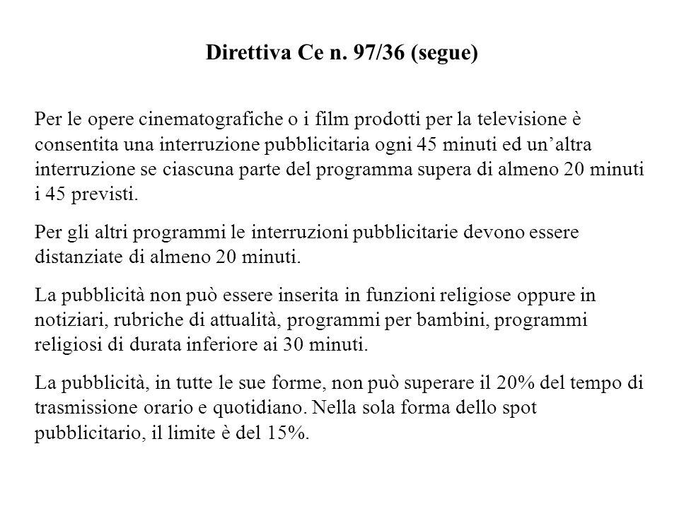 Direttiva Ce n. 97/36 (segue) Per le opere cinematografiche o i film prodotti per la televisione è consentita una interruzione pubblicitaria ogni 45 m