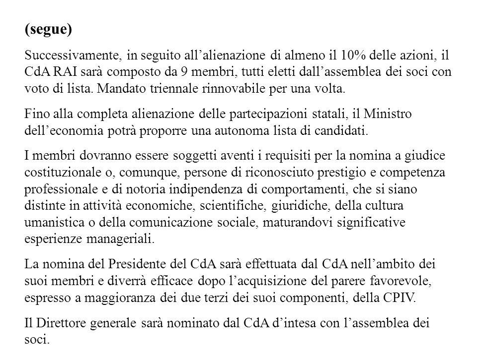 (segue) Successivamente, in seguito allalienazione di almeno il 10% delle azioni, il CdA RAI sarà composto da 9 membri, tutti eletti dallassemblea dei