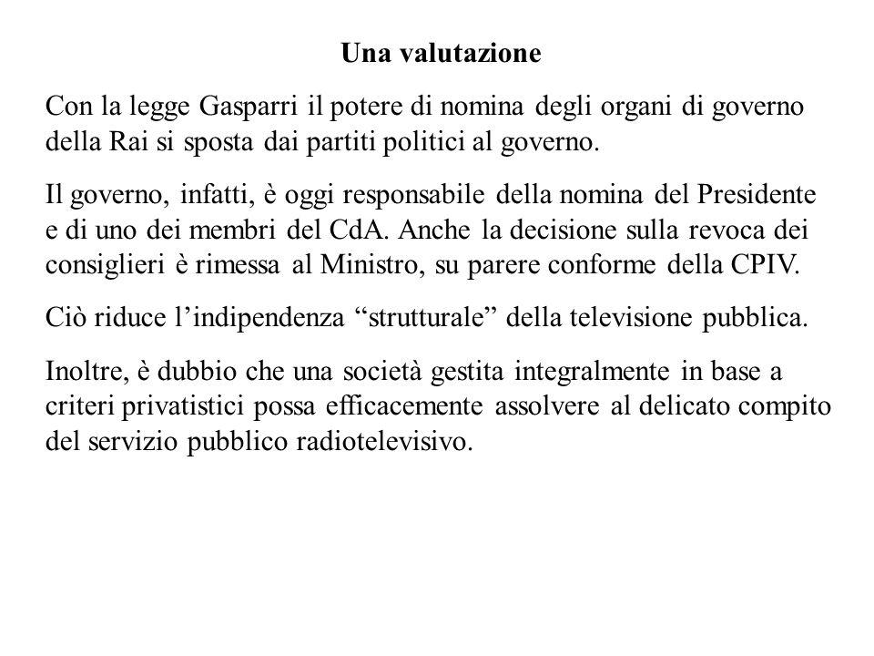 Una valutazione Con la legge Gasparri il potere di nomina degli organi di governo della Rai si sposta dai partiti politici al governo. Il governo, inf