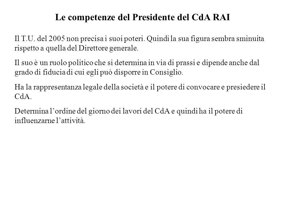 Le competenze del Presidente del CdA RAI Il T.U. del 2005 non precisa i suoi poteri. Quindi la sua figura sembra sminuita rispetto a quella del Dirett
