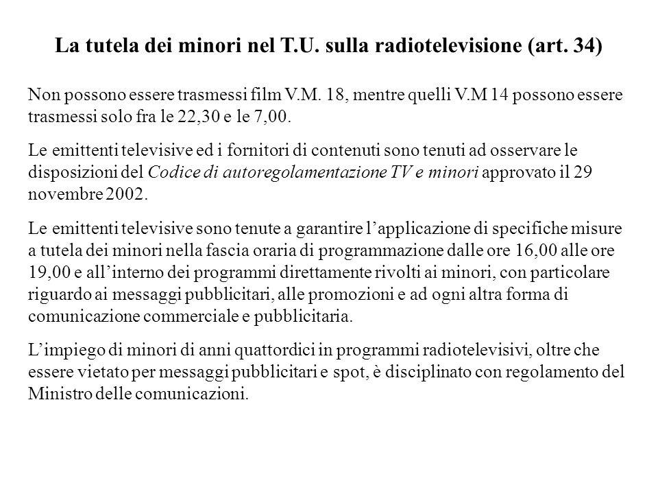 La tutela dei minori nel T.U. sulla radiotelevisione (art. 34) Non possono essere trasmessi film V.M. 18, mentre quelli V.M 14 possono essere trasmess