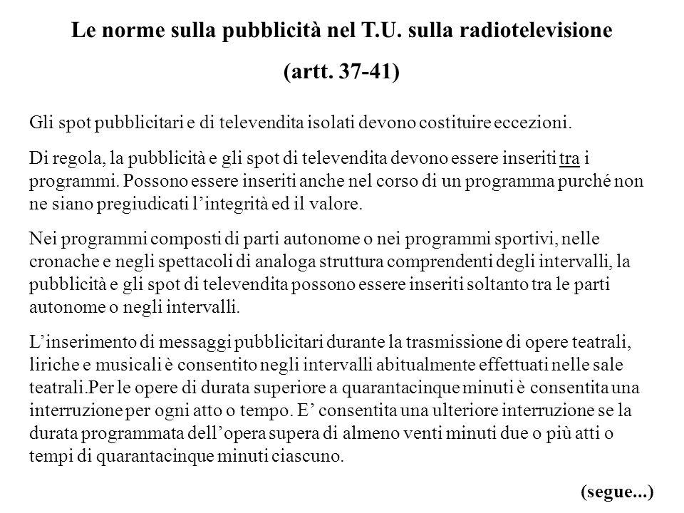 Le norme sulla pubblicità nel T.U. sulla radiotelevisione (artt. 37-41) Gli spot pubblicitari e di televendita isolati devono costituire eccezioni. Di