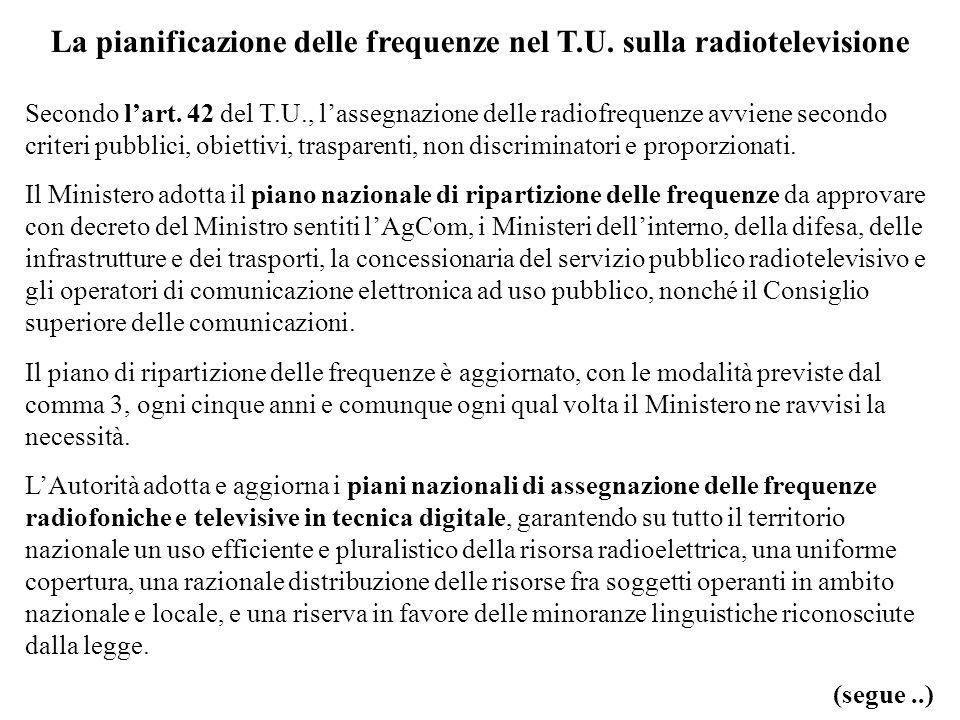 La pianificazione delle frequenze nel T.U. sulla radiotelevisione Secondo lart. 42 del T.U., lassegnazione delle radiofrequenze avviene secondo criter