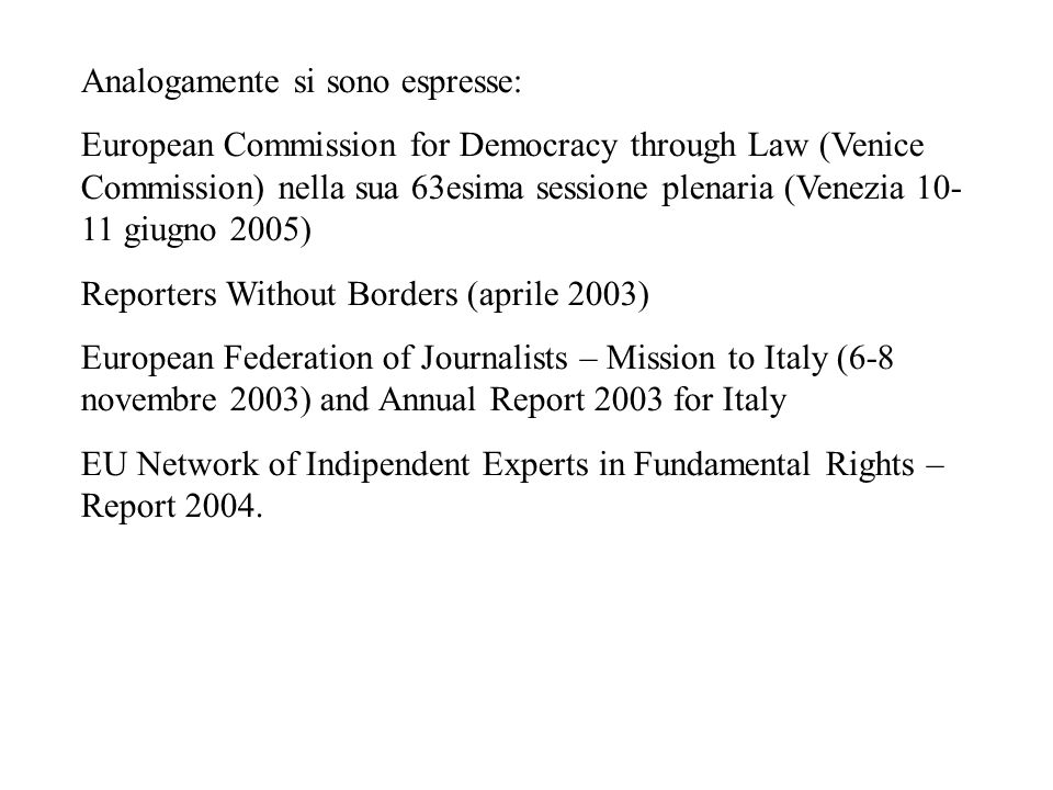 Analogamente si sono espresse: European Commission for Democracy through Law (Venice Commission) nella sua 63esima sessione plenaria (Venezia 10- 11 g