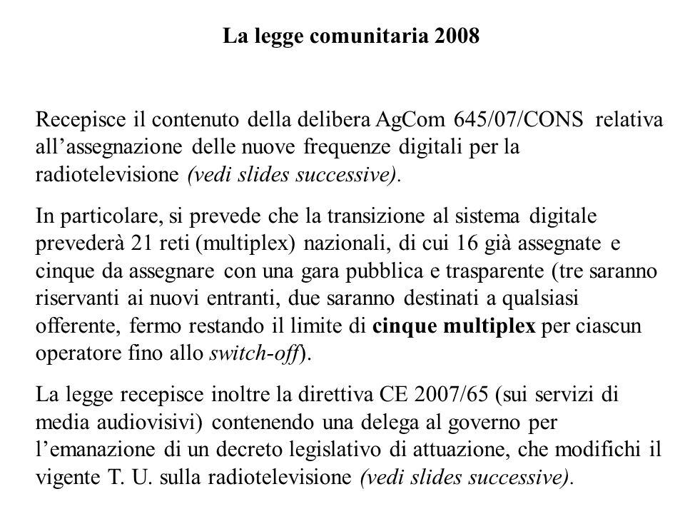 La legge comunitaria 2008 Recepisce il contenuto della delibera AgCom 645/07/CONS relativa allassegnazione delle nuove frequenze digitali per la radio