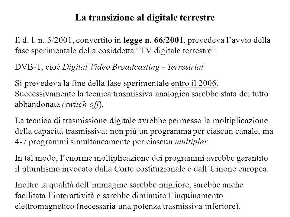 La transizione al digitale terrestre Il d. l. n. 5/2001, convertito in legge n. 66/2001, prevedeva lavvio della fase sperimentale della cosiddetta TV