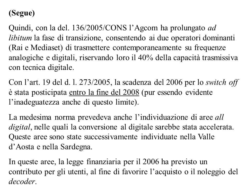 (Segue) Quindi, con la del. 136/2005/CONS lAgcom ha prolungato ad libitum la fase di transizione, consentendo ai due operatori dominanti (Rai e Medias