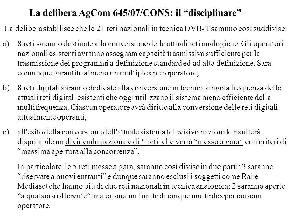La delibera AgCom 645/07/CONS: il disciplinare La delibera stabilisce che le 21 reti nazionali in tecnica DVB-T saranno così suddivise: a)8 reti saran