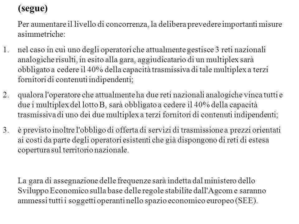 (segue) Per aumentare il livello di concorrenza, la delibera prevedere importanti misure asimmetriche: 1.nel caso in cui uno degli operatori che attua