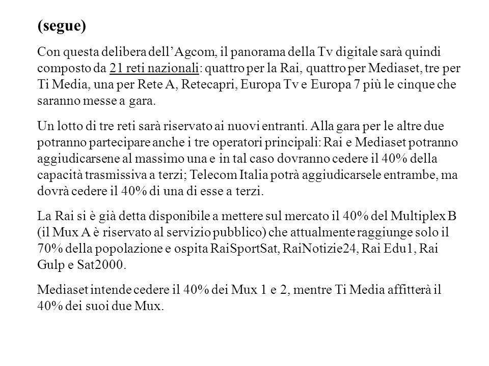 (segue) Con questa delibera dellAgcom, il panorama della Tv digitale sarà quindi composto da 21 reti nazionali: quattro per la Rai, quattro per Medias