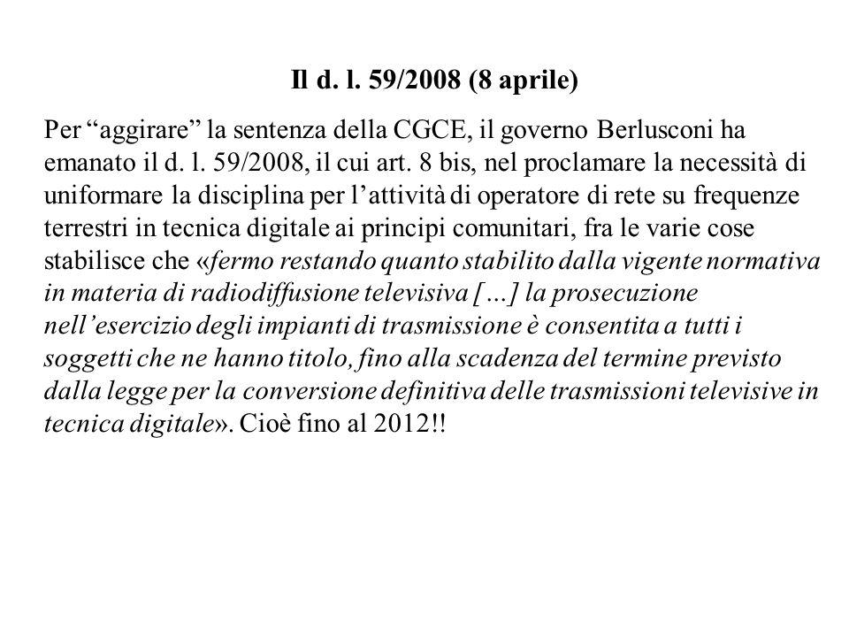 Il d. l. 59/2008 (8 aprile) Per aggirare la sentenza della CGCE, il governo Berlusconi ha emanato il d. l. 59/2008, il cui art. 8 bis, nel proclamare