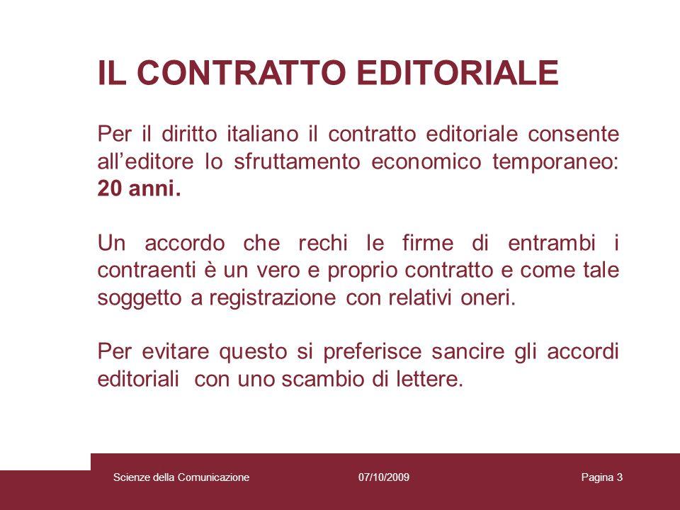 07/10/2009 Scienze della Comunicazione Pagina 3 IL CONTRATTO EDITORIALE Per il diritto italiano il contratto editoriale consente alleditore lo sfruttamento economico temporaneo: 20 anni.