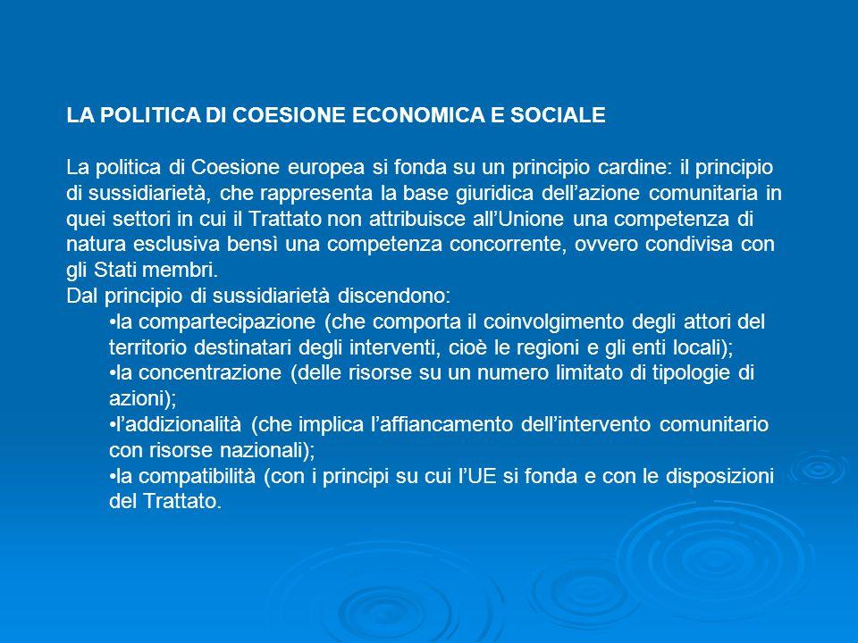 LA POLITICA DI COESIONE ECONOMICA E SOCIALE La politica di Coesione europea si fonda su un principio cardine: il principio di sussidiarietà, che rappr
