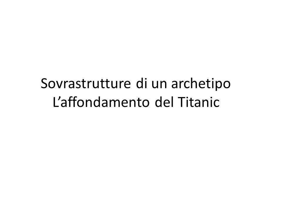 Sovrastrutture di un archetipo Laffondamento del Titanic