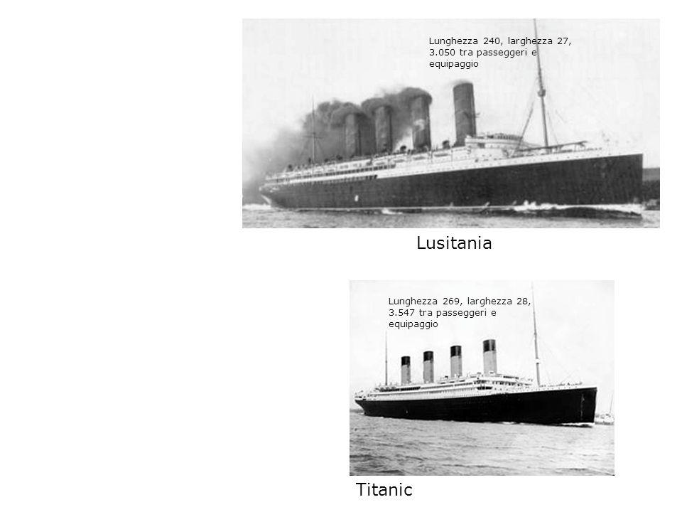 Lusitania Titanic Lunghezza 240, larghezza 27, 3.050 tra passeggeri e equipaggio Lunghezza 269, larghezza 28, 3.547 tra passeggeri e equipaggio