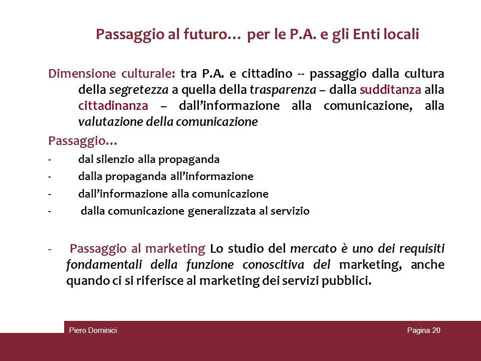 Passaggio al futuro… per le P.A. e gli Enti locali Dimensione culturale: tra P.A. e cittadino -- passaggio dalla cultura della segretezza a quella del