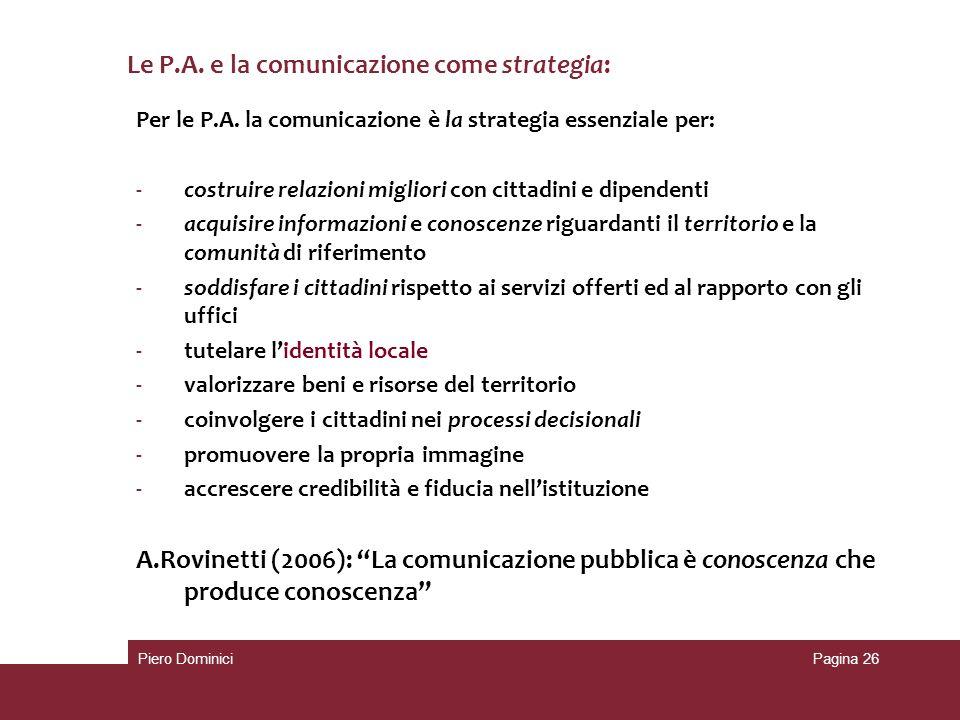 Per le P.A. la comunicazione è la strategia essenziale per: -costruire relazioni migliori con cittadini e dipendenti -acquisire informazioni e conosce