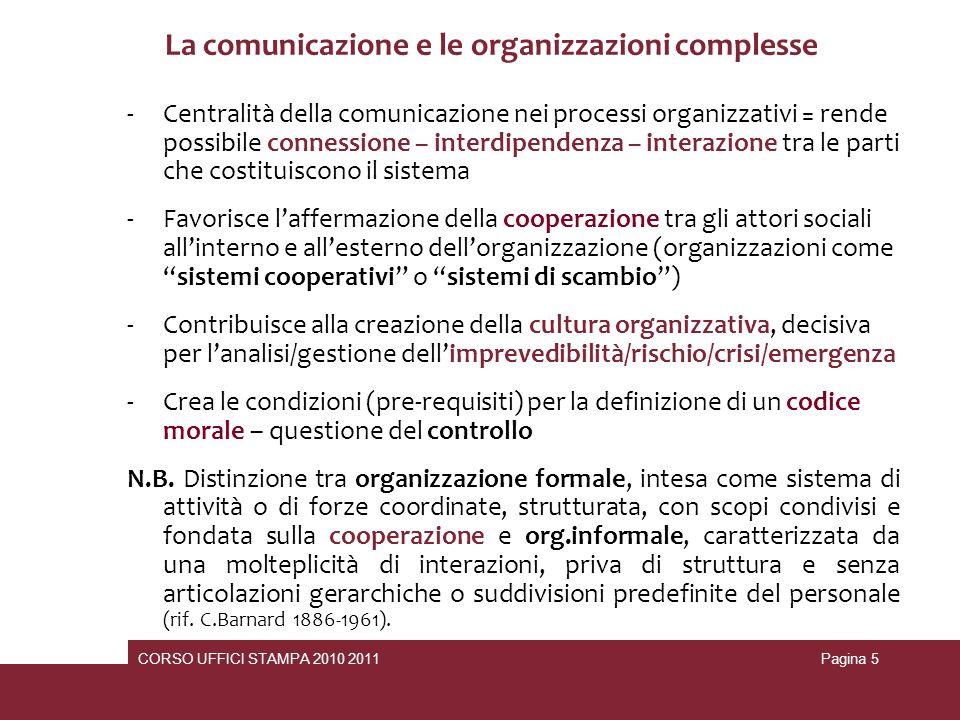 CORSO UFFICI STAMPA 2010 2011Pagina 5 La comunicazione e le organizzazioni complesse -Centralità della comunicazione nei processi organizzativi = rend