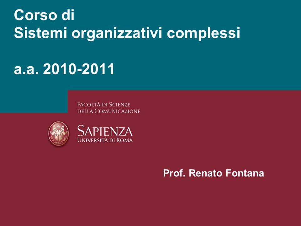 Corso di Sistemi organizzativi complessi a.a. 2010-2011 Prof. Renato Fontana