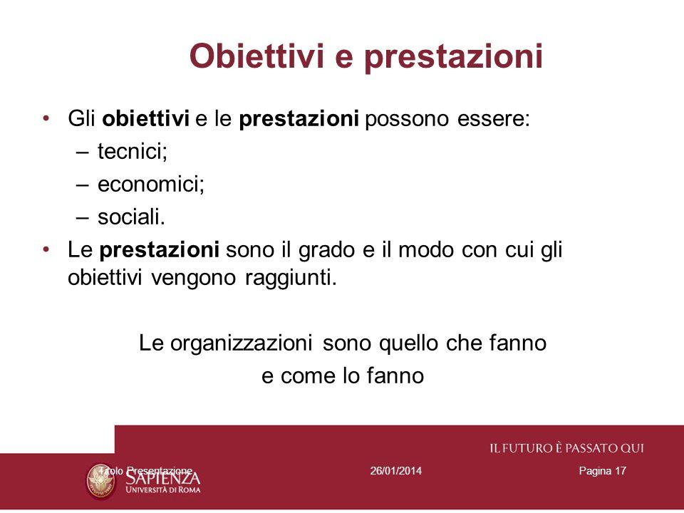 26/01/2014Titolo PresentazionePagina 17 Obiettivi e prestazioni Gli obiettivi e le prestazioni possono essere: –tecnici; –economici; –sociali. Le pres