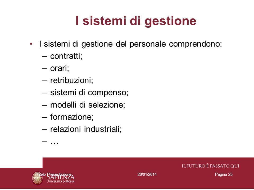 26/01/2014Titolo PresentazionePagina 25 I sistemi di gestione I sistemi di gestione del personale comprendono: –contratti; –orari; –retribuzioni; –sis