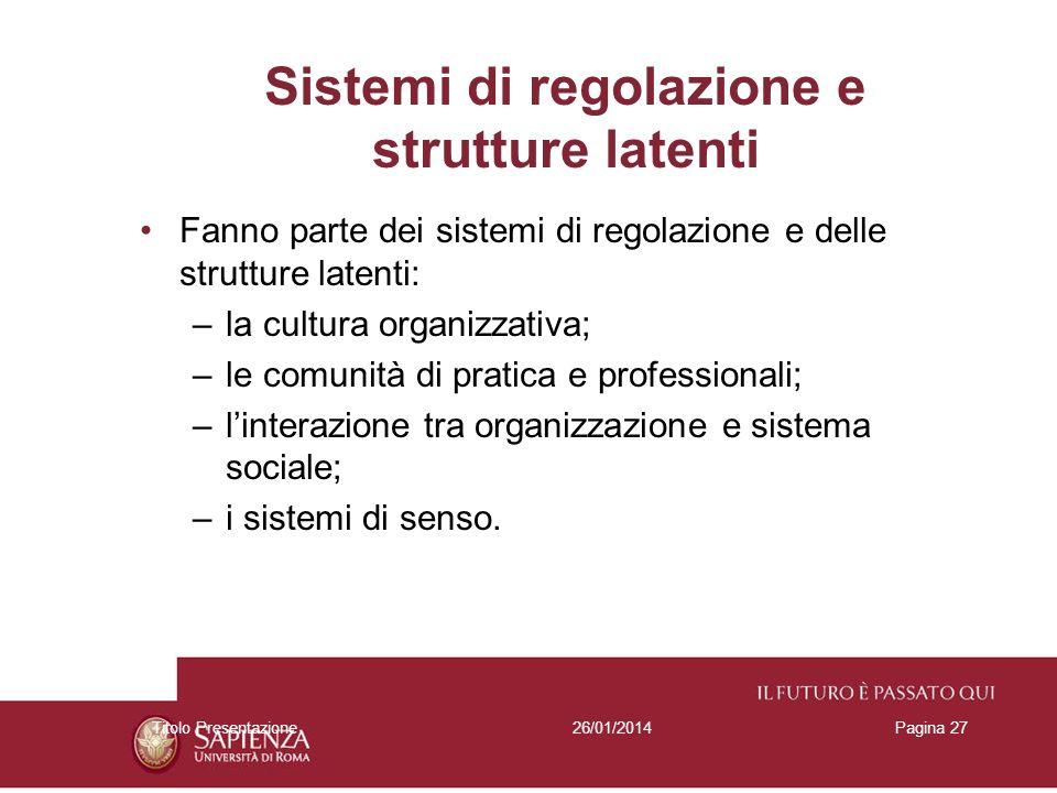 26/01/2014Titolo PresentazionePagina 27 Sistemi di regolazione e strutture latenti Fanno parte dei sistemi di regolazione e delle strutture latenti: –
