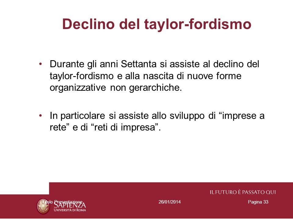 26/01/2014Titolo PresentazionePagina 33 Declino del taylor-fordismo Durante gli anni Settanta si assiste al declino del taylor-fordismo e alla nascita