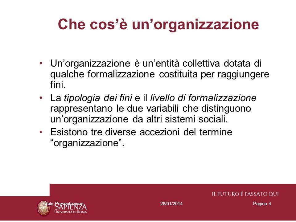 26/01/2014Titolo PresentazionePagina 4 Che cosè unorganizzazione Unorganizzazione è unentità collettiva dotata di qualche formalizzazione costituita p