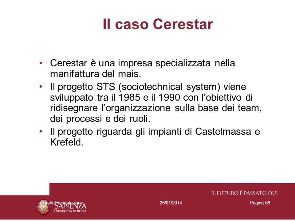 26/01/2014Titolo PresentazionePagina 68 Il caso Cerestar Cerestar è una impresa specializzata nella manifattura del mais. Il progetto STS (sociotechni