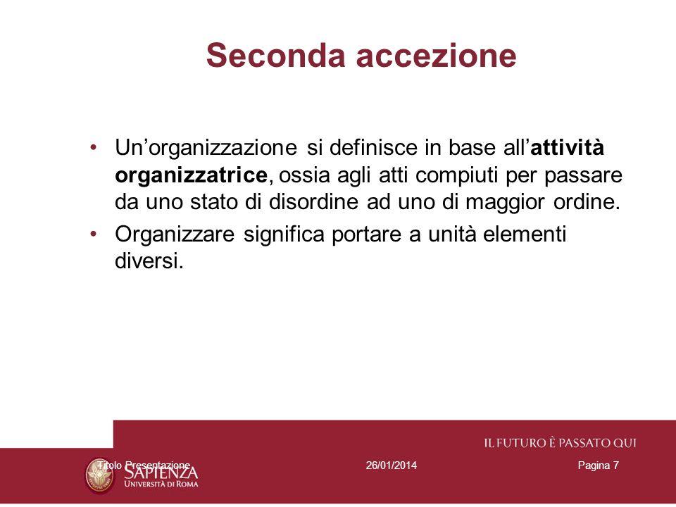 26/01/2014Titolo PresentazionePagina 7 Seconda accezione Unorganizzazione si definisce in base allattività organizzatrice, ossia agli atti compiuti pe