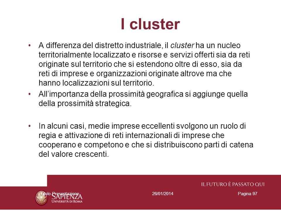 26/01/2014Titolo PresentazionePagina 97 I cluster A differenza del distretto industriale, il cluster ha un nucleo territorialmente localizzato e risor