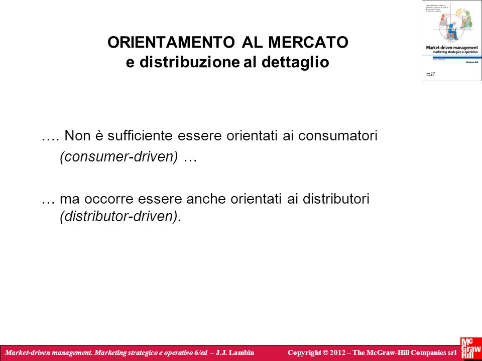 Market-driven management. Marketing strategico e operativo 6/ed – J.J. LambinCopyright © 2012 – The McGraw-Hill Companies srl ORIENTAMENTO AL MERCATO