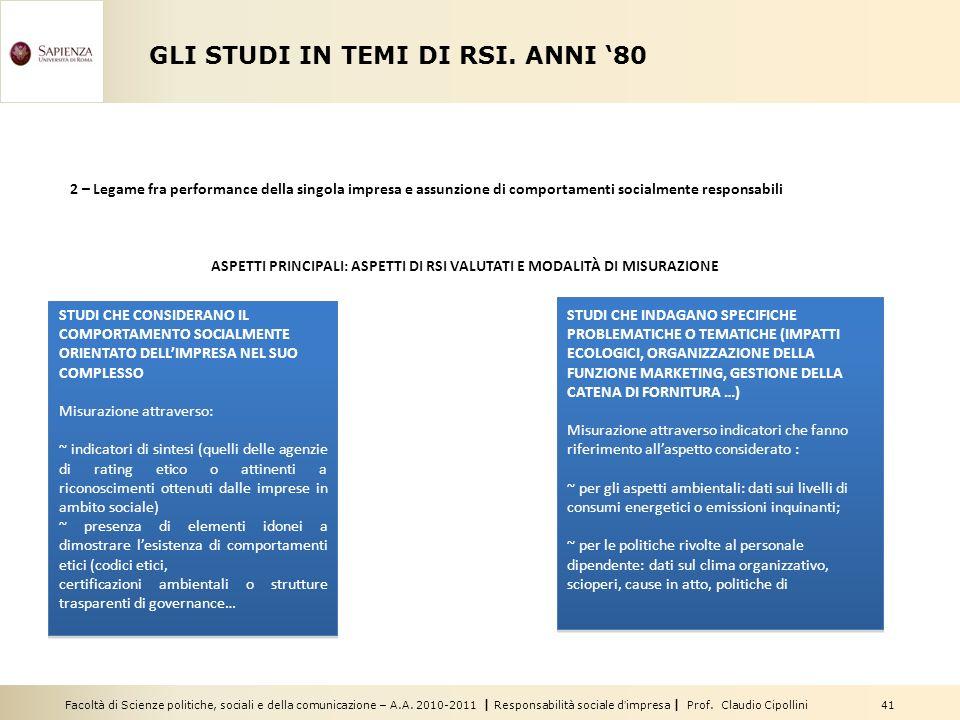 Facoltà di Scienze politiche, sociali e della comunicazione – A.A. 2010-2011   Responsabilità sociale dimpresa   Prof. Claudio Cipollini 41 GLI STUDI