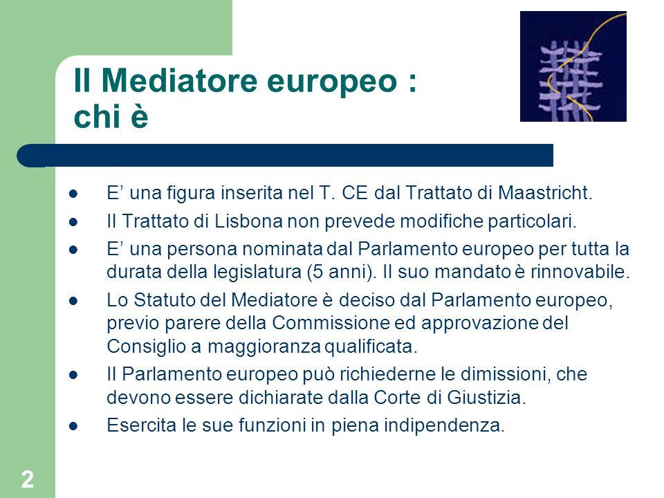 2 Il Mediatore europeo : chi è E una figura inserita nel T. CE dal Trattato di Maastricht. Il Trattato di Lisbona non prevede modifiche particolari. E