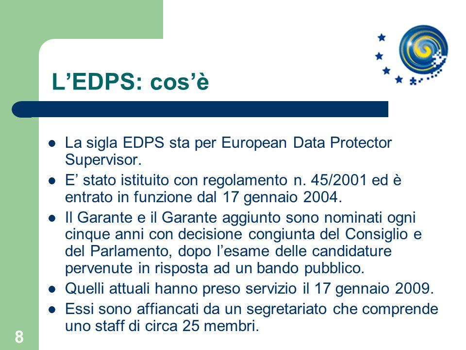 8 LEDPS: cosè La sigla EDPS sta per European Data Protector Supervisor. E stato istituito con regolamento n. 45/2001 ed è entrato in funzione dal 17 g