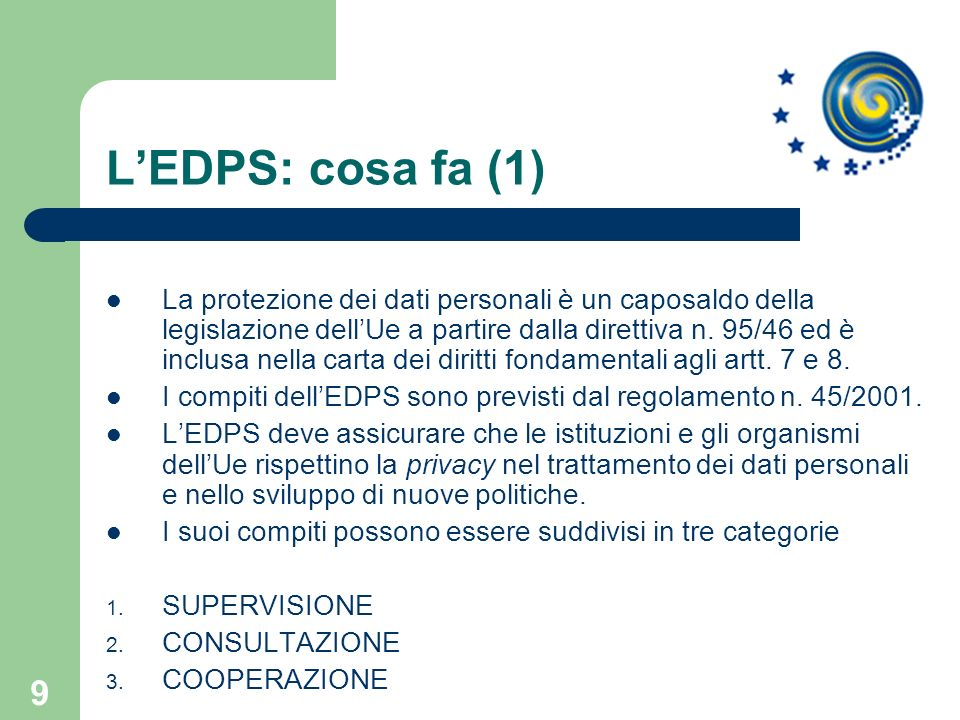 9 LEDPS: cosa fa (1) La protezione dei dati personali è un caposaldo della legislazione dellUe a partire dalla direttiva n. 95/46 ed è inclusa nella c