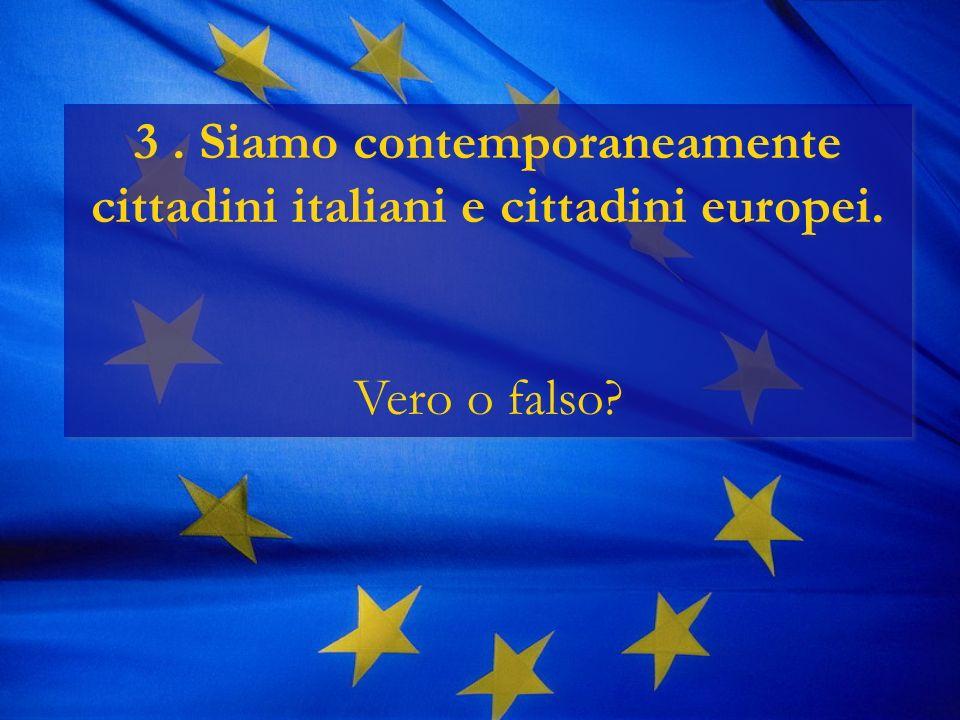 3. Siamo contemporaneamente cittadini italiani e cittadini europei.