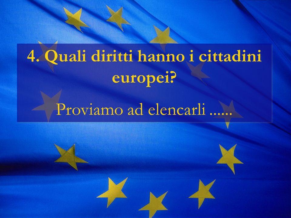 4. Quali diritti hanno i cittadini europei. Proviamo ad elencarli......