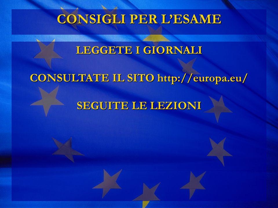 CONSIGLI PER LESAME LEGGETE I GIORNALI CONSULTATE IL SITO http://europa.eu/ SEGUITE LE LEZIONI