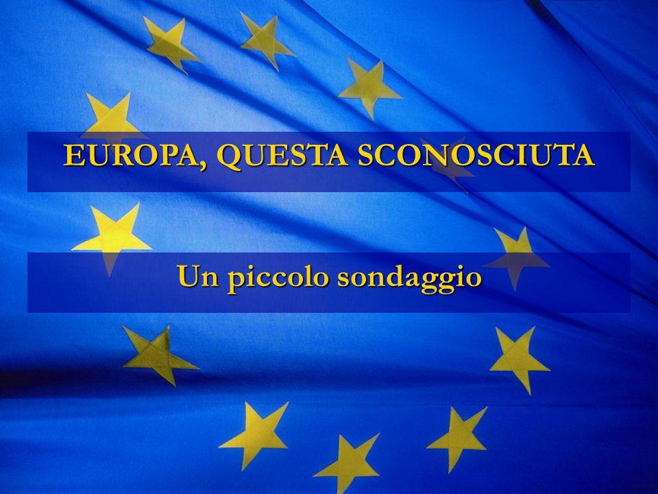 EUROPA, QUESTA SCONOSCIUTA Un piccolo sondaggio