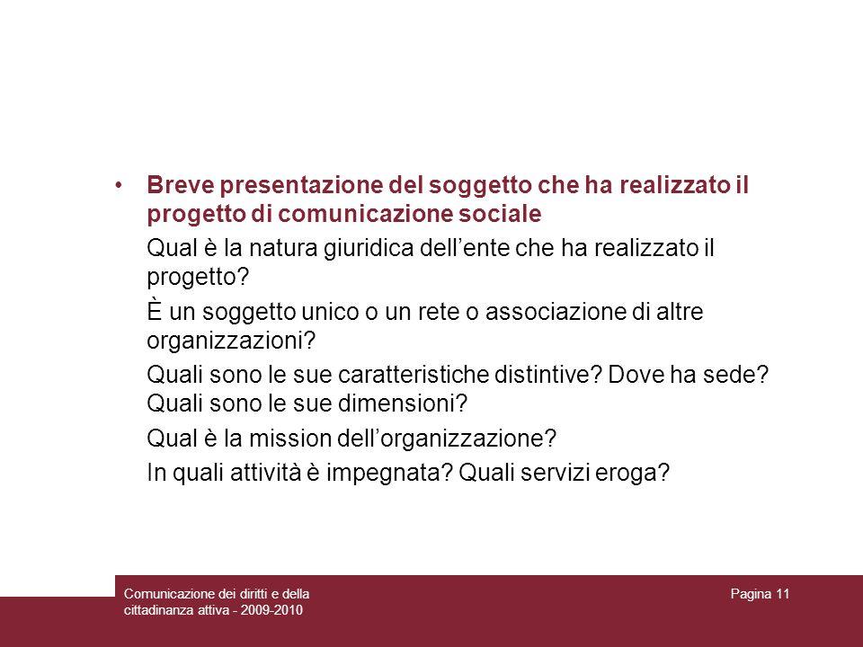 Comunicazione dei diritti e della cittadinanza attiva - 2009-2010 Pagina 11 Breve presentazione del soggetto che ha realizzato il progetto di comunica